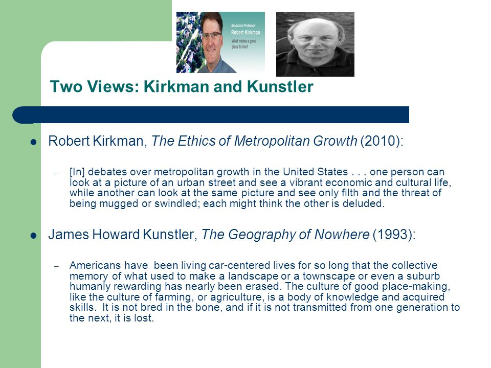 Two Views: Kirkman and Kunstler Robert Kirkman, The Ethics of Metropolitan Growth (2010): – [In] debates over metropolitan growth in the United States...