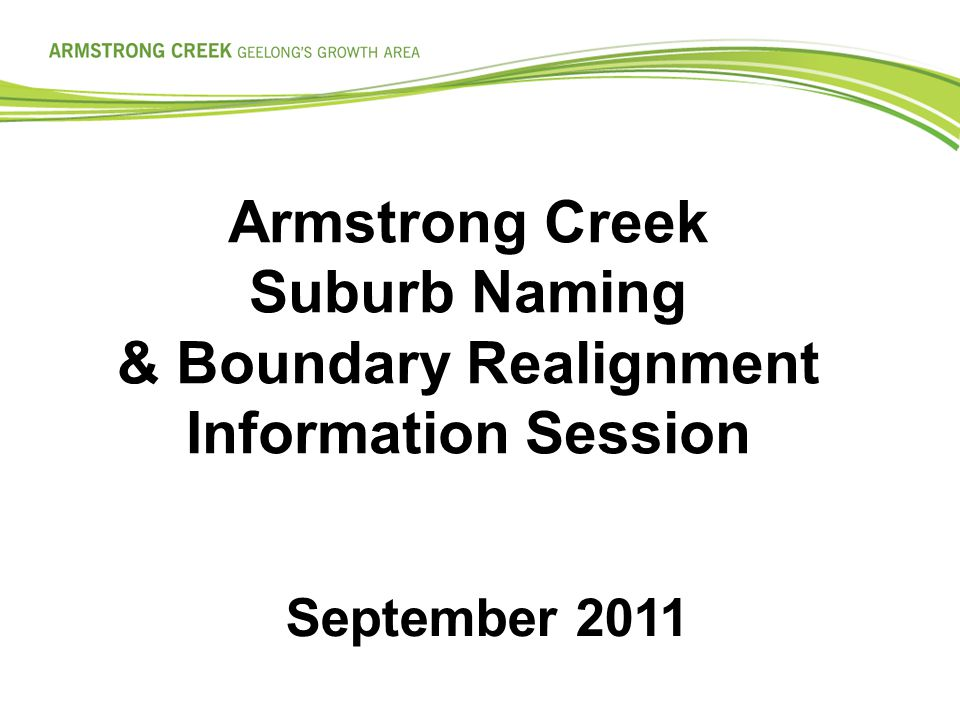 Armstrong Creek Suburb Naming & Boundary Realignment Information Session September 2011