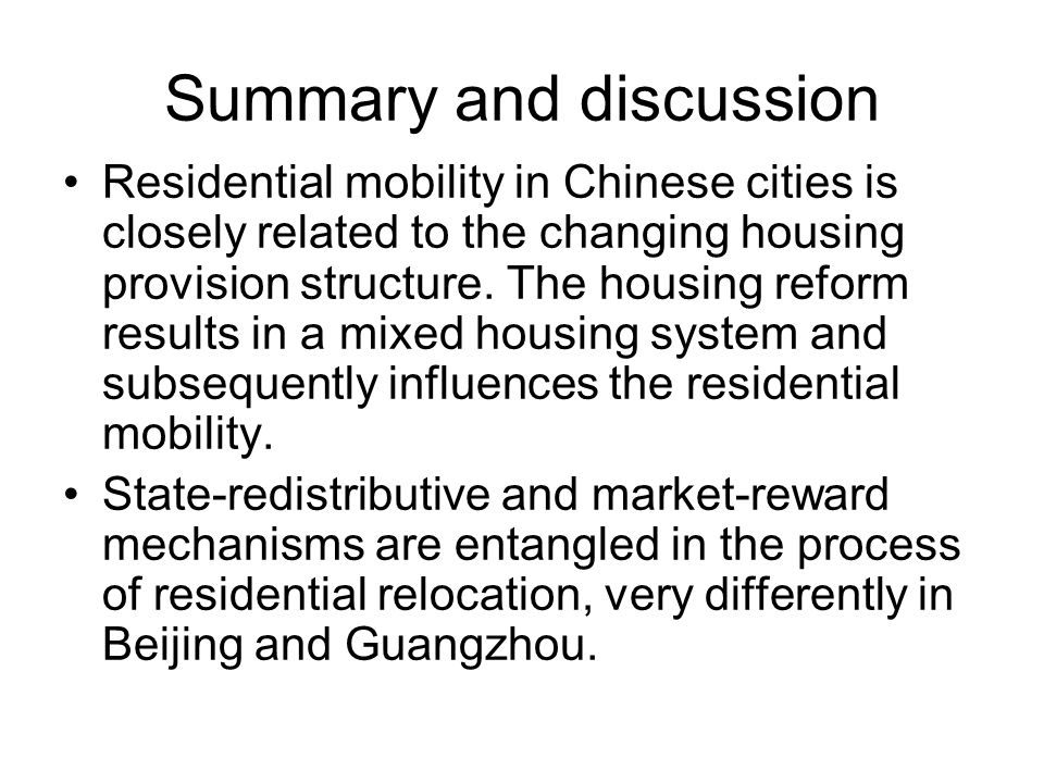Summary and discussion Residential mobility in Chinese cities is closely related to the changing housing provision structure.