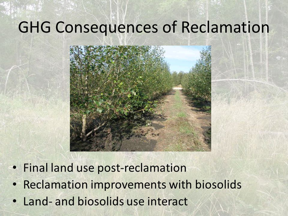 GHG Consequences of Reclamation Final land use post-reclamation Reclamation improvements with biosolids Land- and biosolids use interact