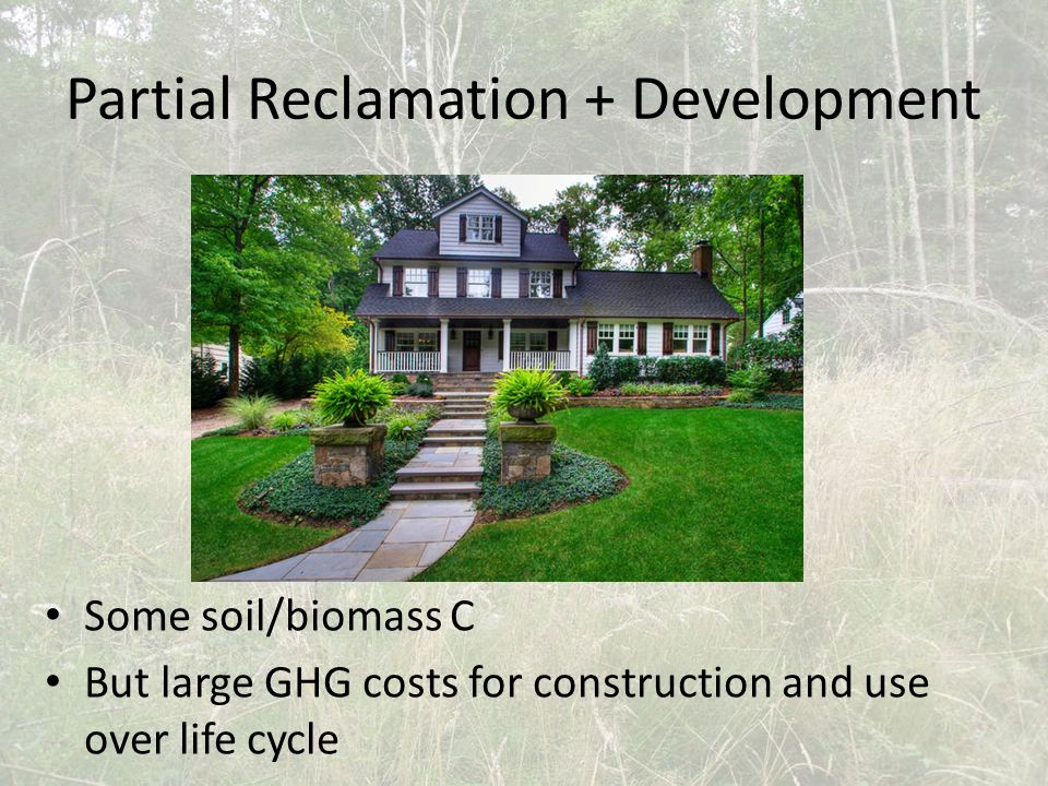 Partial Reclamation + Development Some soil/biomass C But large GHG costs for construction and use over life cycle
