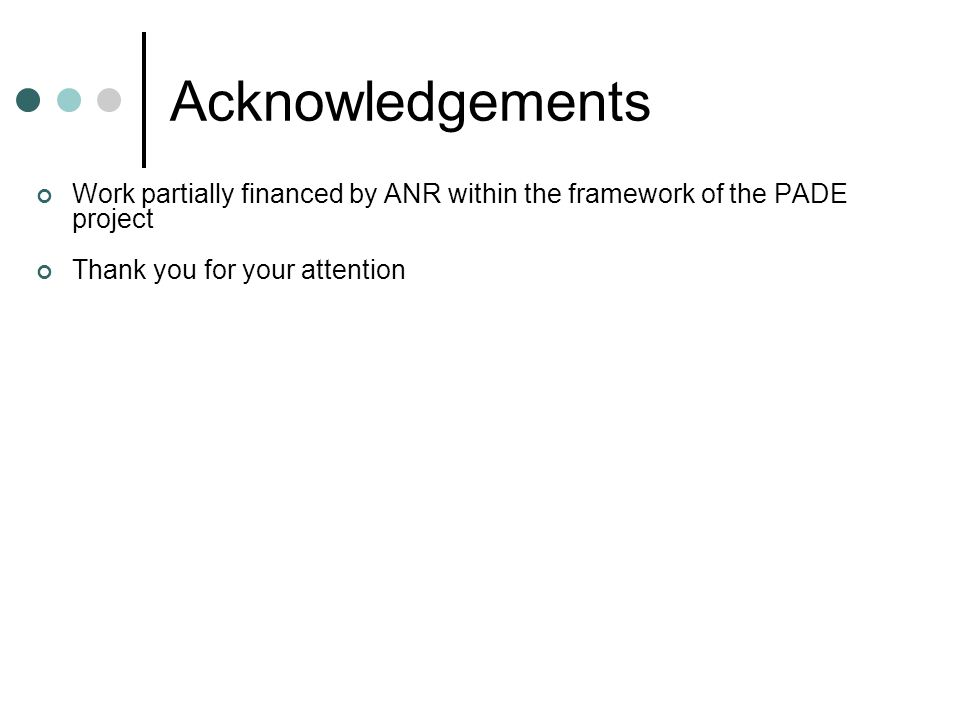 Acknowledgements Work partially financed by ANR within the framework of the PADE project Thank you for your attention