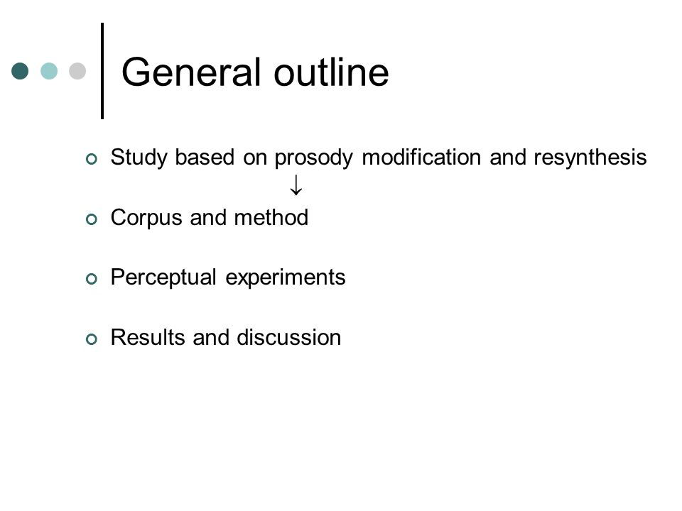 General outline Study based on prosody modification and resynthesis  Corpus and method Perceptual experiments Results and discussion
