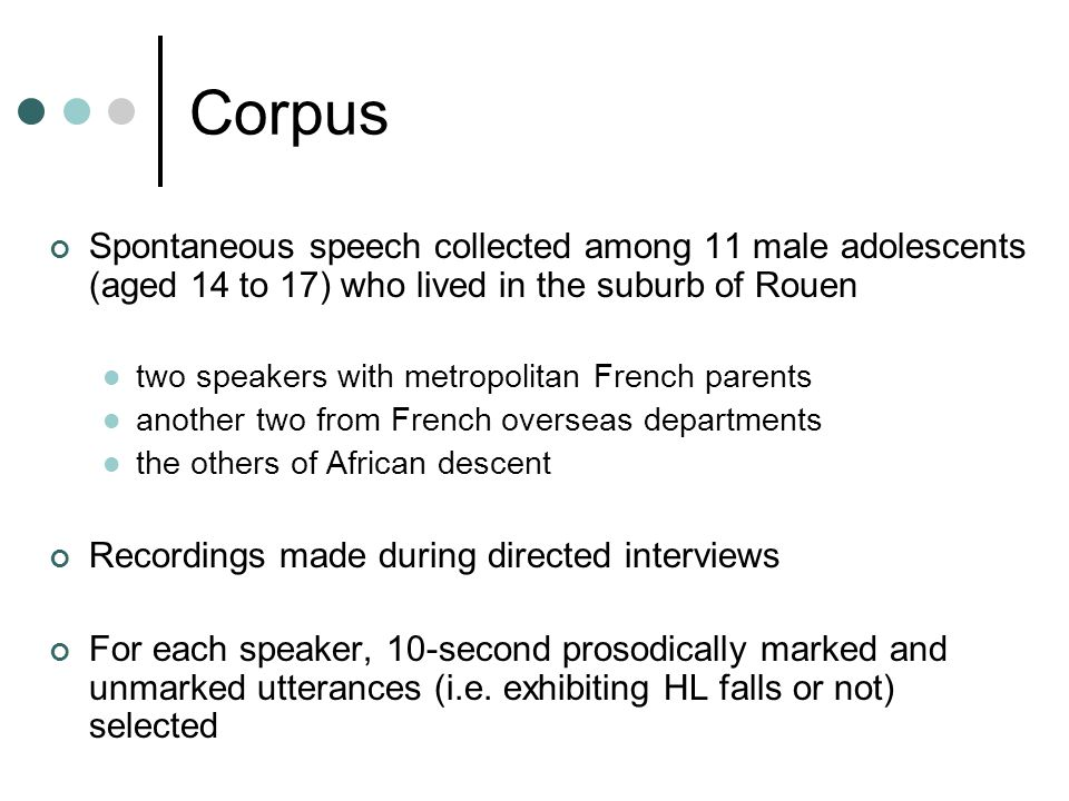 Corpus Spontaneous speech collected among 11 male adolescents (aged 14 to 17) who lived in the suburb of Rouen two speakers with metropolitan French p