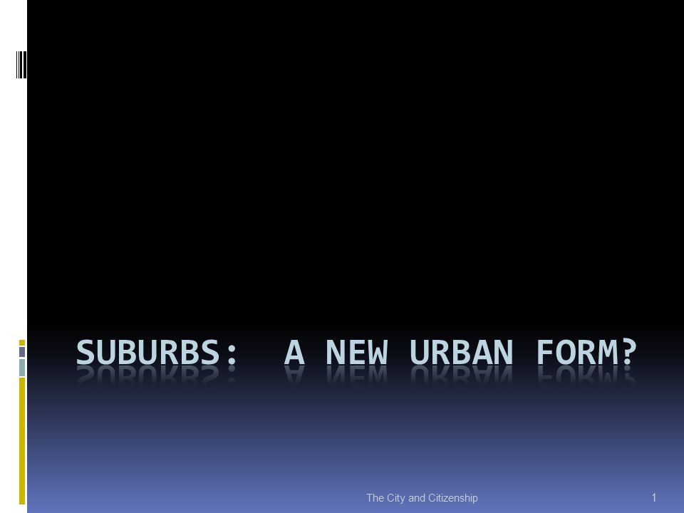 Suburbs and the Evolution of Modern Cities  Modern cities first centralized, then decentralized  Fishman: decline of central cities part of constant upheaval and self- destruction  Consider not just suburbs, but their emergence in the context of metropolitan trends (and their effect on central cities)  Demographic evidence  Population shifts : 23% suburban in 1950, >50% by 2000  Commuting patterns: 38% from suburb to suburb, 19% suburb to city  Office space: 57% now in suburbs  Suburbanization  Classic (since early 19 th century): a process involving the systematic growth of fringe areas at a pace more rapid than that of core cities, as a lifestyle involving a daily commute to jobs in the center  Contemporary (late 20 th century): suburbs now have complex economies with specialized services, retail, hospitals, etc.