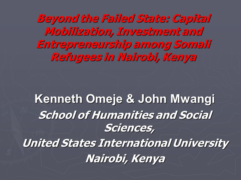 Beyond the Failed State: Capital Mobilization, Investment and Entrepreneurship among Somali Refugees in Nairobi, Kenya Kenneth Omeje & John Mwangi School of Humanities and Social Sciences, United States International University Nairobi, Kenya