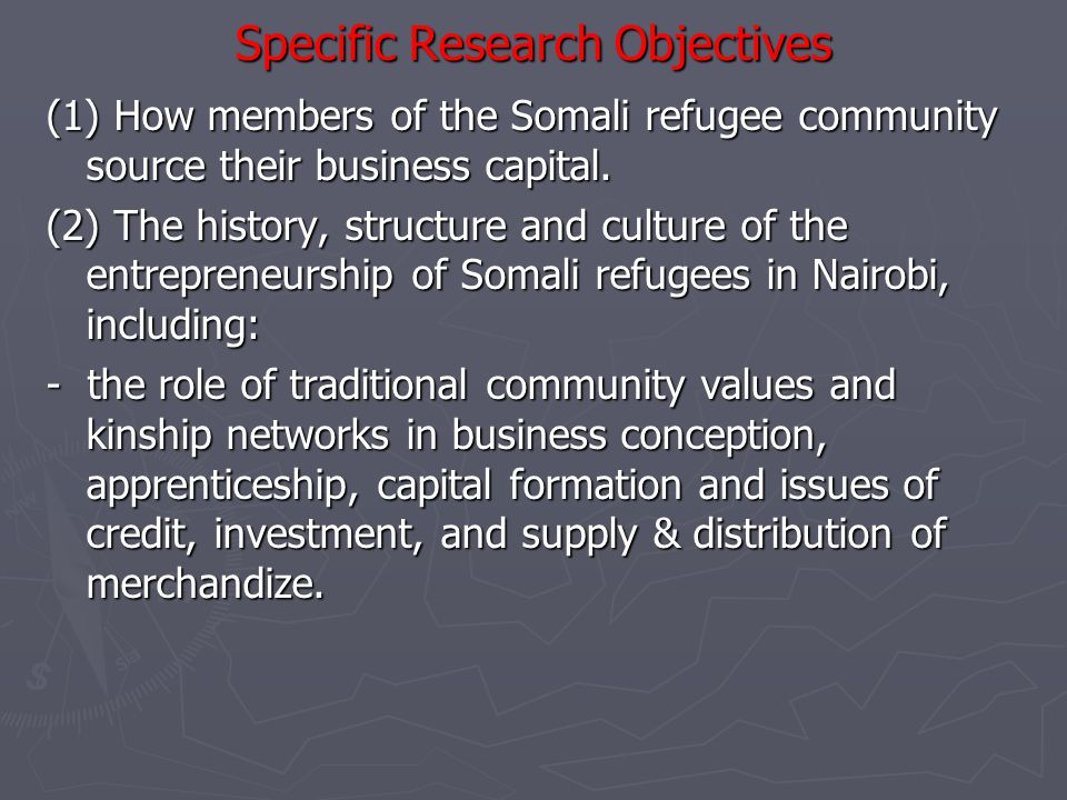 Specific Research Objectives (3) The nature of social relations between the Somali refugee business community and the Kenyan stakeholders.