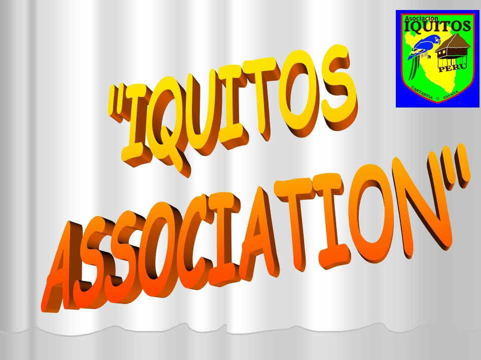 CONTENTS OF THE PRESENTATION: 1.ORIGIN OF THE IQUITOS ASSOCIATION.