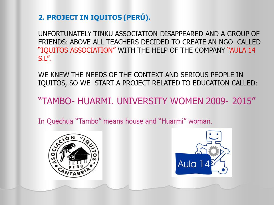 2. PROJECT IN IQUITOS (PERÚ). UNFORTUNATELY TINKU ASSOCIATION DISAPPEARED AND A GROUP OF FRIENDS: ABOVE ALL TEACHERS DECIDED TO CREATE AN NGO CALLED ""
