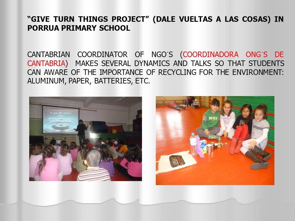 """GIVE TURN THINGS PROJECT"" (DALE VUELTAS A LAS COSAS) IN PORRUA PRIMARY SCHOOL CANTABRIAN COORDINATOR OF NGO´S (COORDINADORA ONG´S DE CANTABRIA) MAKES"