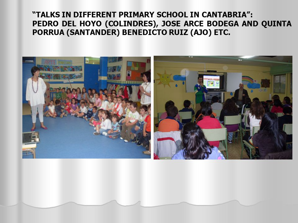 """TALKS IN DIFFERENT PRIMARY SCHOOL IN CANTABRIA"": PEDRO DEL HOYO (COLINDRES), JOSE ARCE BODEGA AND QUINTA PORRUA (SANTANDER) BENEDICTO RUIZ (AJO) ETC."