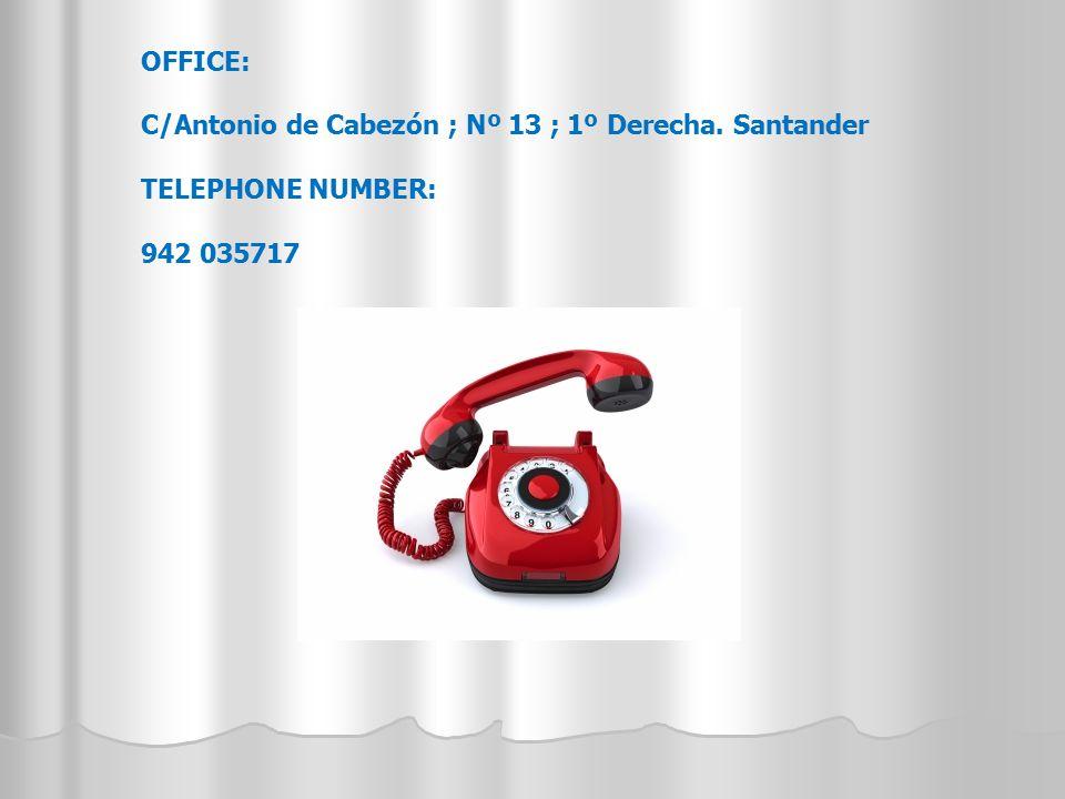 OFFICE: C/Antonio de Cabezón ; Nº 13 ; 1º Derecha. Santander TELEPHONE NUMBER: 942 035717