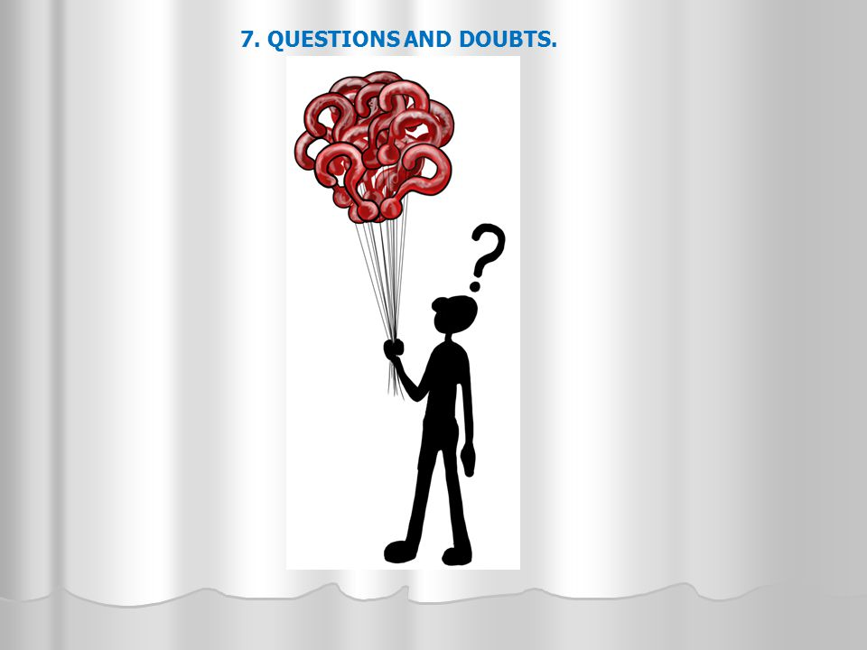 7. QUESTIONS AND DOUBTS.