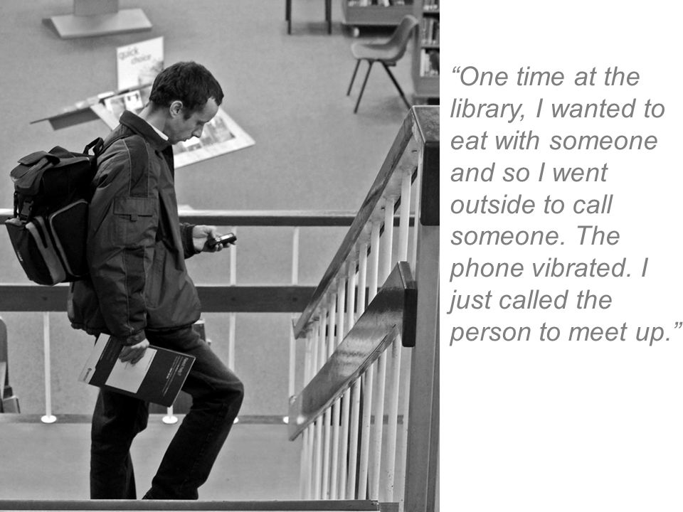 One time at the library, I wanted to eat with someone and so I went outside to call someone.