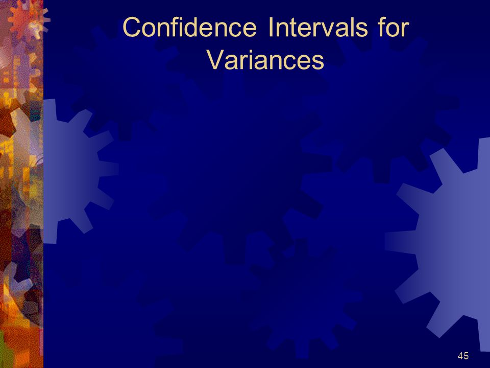 45 Confidence Intervals for Variances