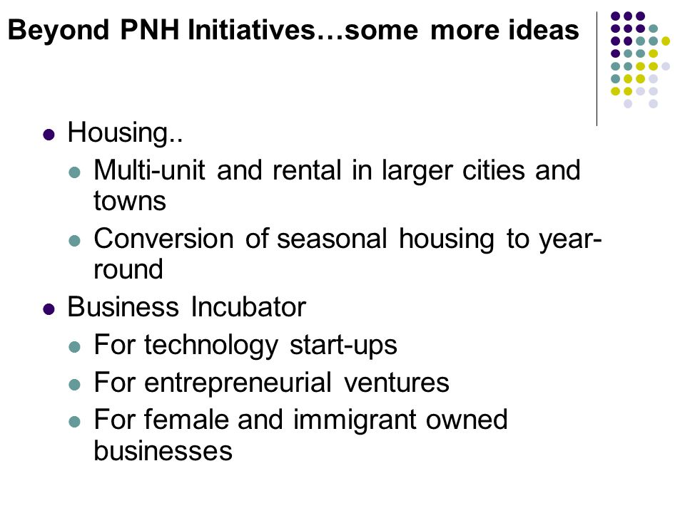 Beyond PNH Initiatives…some more ideas Housing..