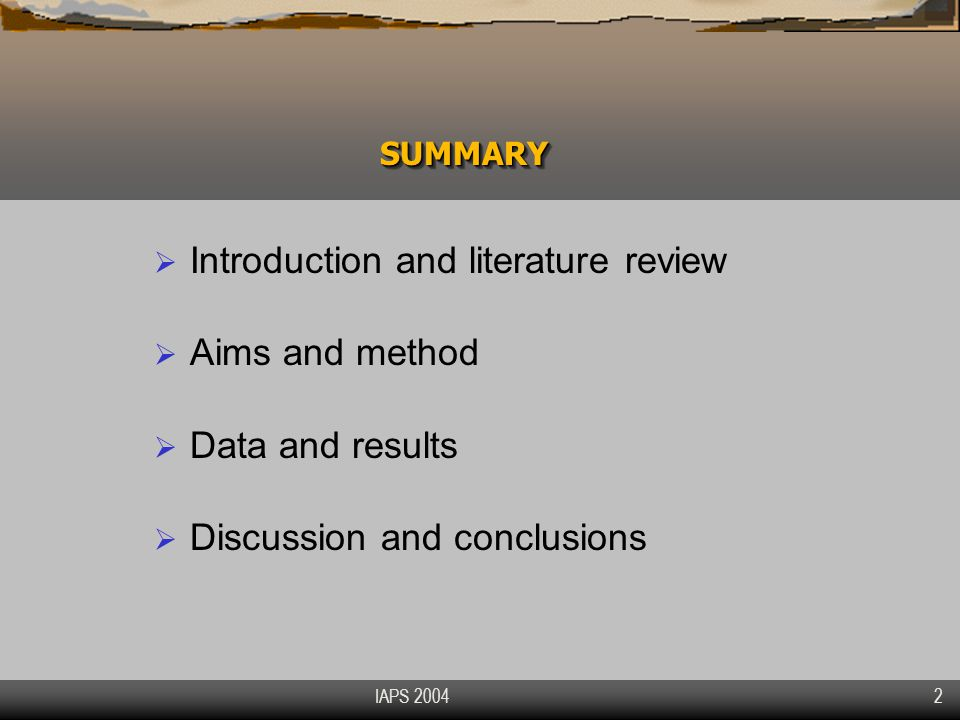 IAPS 2004 2 SUMMARYSUMMARY  Introduction and literature review  Aims and method  Data and results  Discussion and conclusions