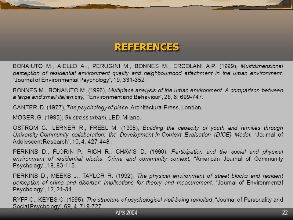 IAPS 2004 22 REFERENCESREFERENCES BONAIUTO M., AIELLO A.., PERUGINI M., BONNES M., ERCOLANI A.P. (1999), Multidimensional perception of residential en