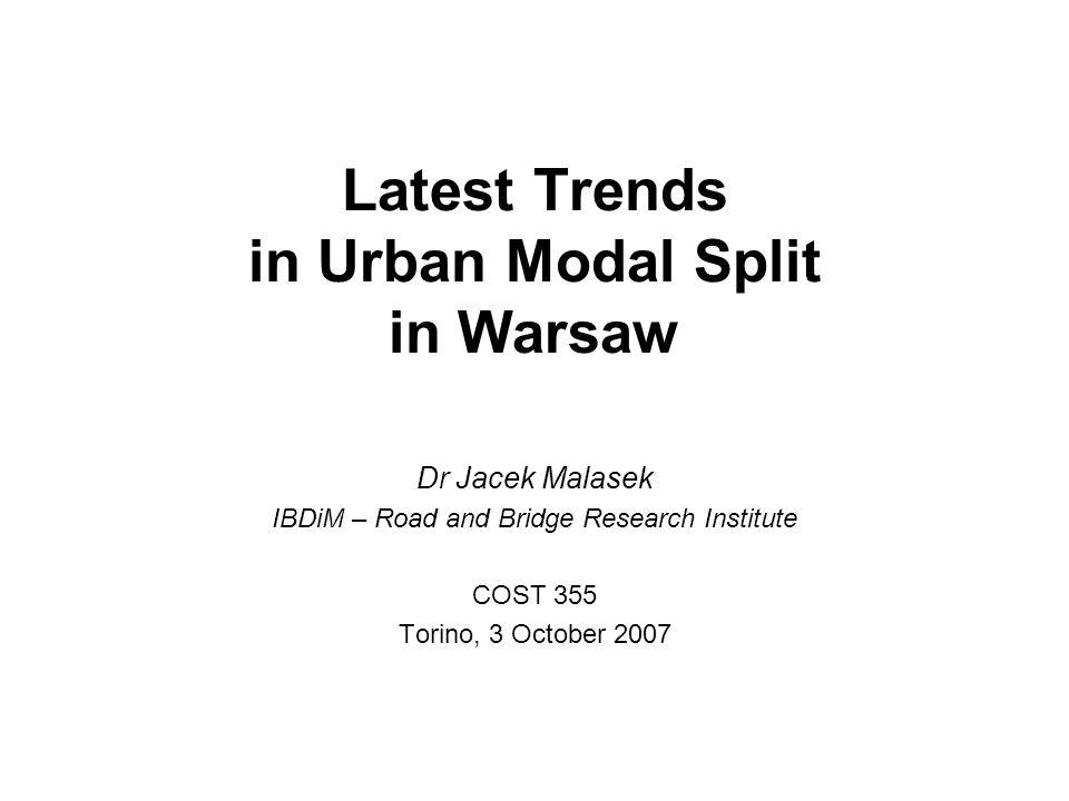 Latest Trends in Urban Modal Split in Warsaw Dr Jacek Malasek IBDiM – Road and Bridge Research Institute COST 355 Torino, 3 October 2007