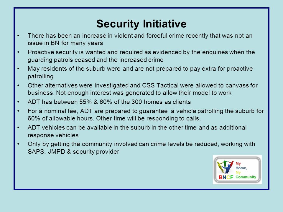 Security Initiative There has been an increase in violent and forceful crime recently that was not an issue in BN for many years Proactive security is