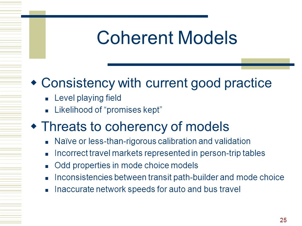 "25 Coherent Models  Consistency with current good practice Level playing field Likelihood of ""promises kept""  Threats to coherency of models Naïve o"
