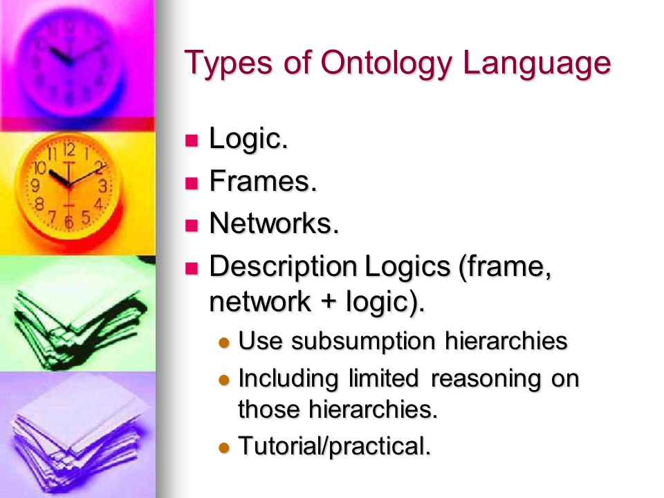 Types of Ontology Language Logic. Logic. Frames. Frames. Networks. Networks. Description Logics (frame, network + logic). Description Logics (frame, n