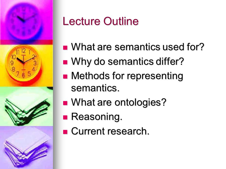 Lecture Outline What are semantics used for? What are semantics used for? Why do semantics differ? Why do semantics differ? Methods for representing s