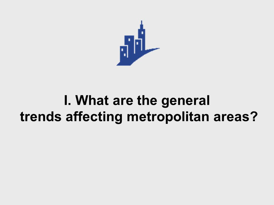 I. What are the general trends affecting metropolitan areas