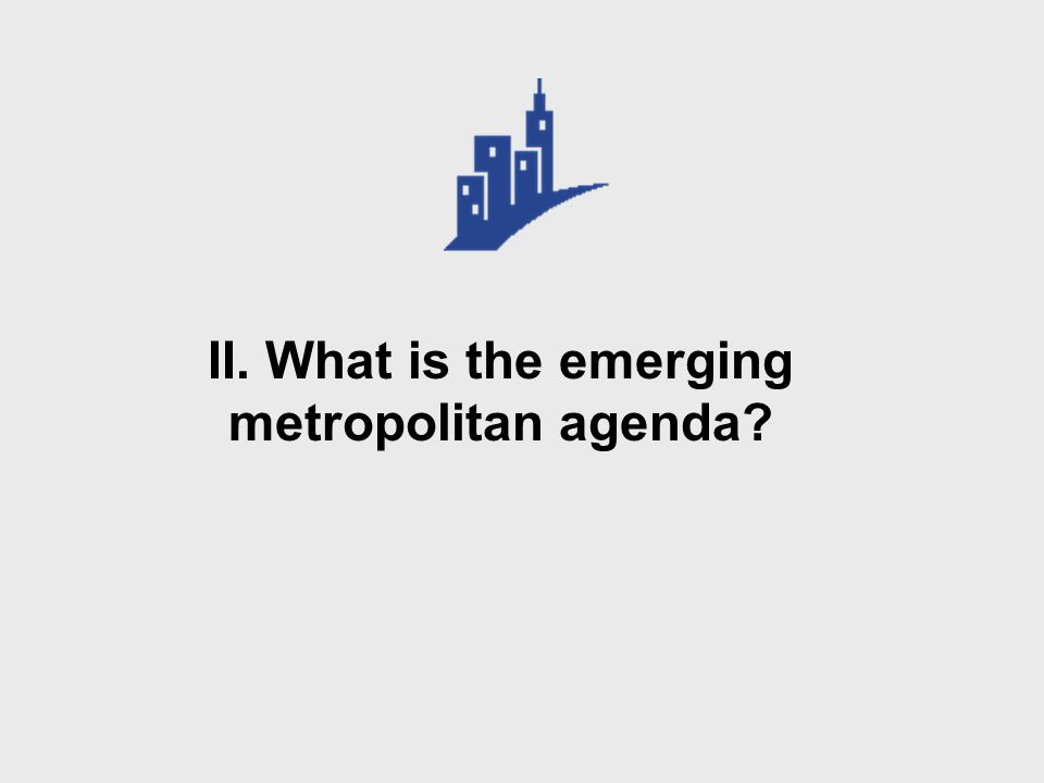 II. What is the emerging metropolitan agenda