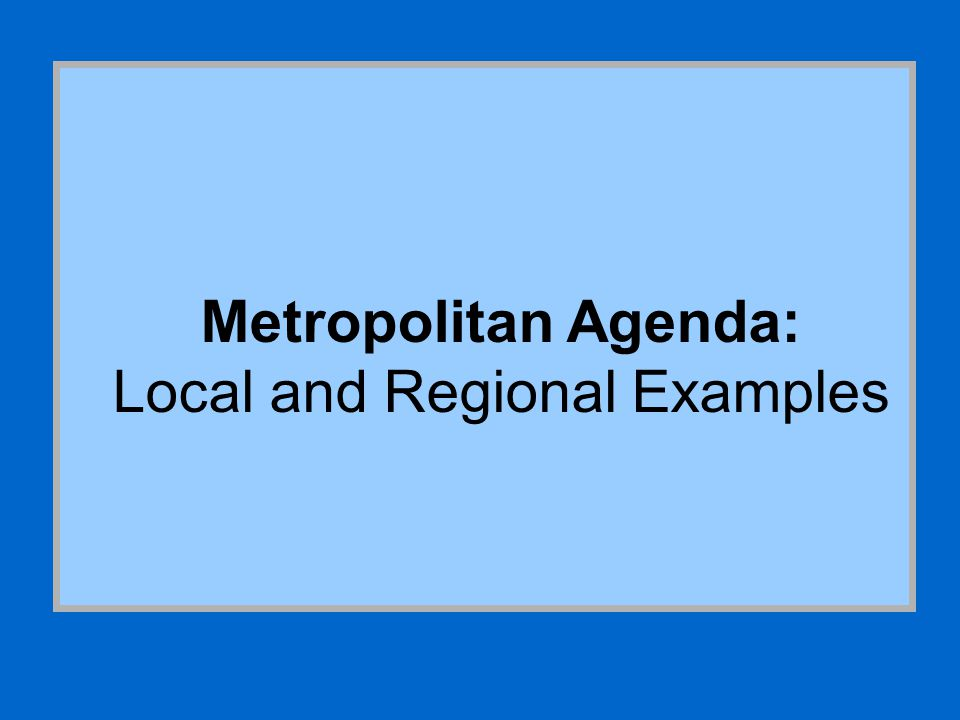 Metropolitan Agenda: Local and Regional Examples