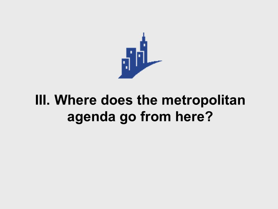 III. Where does the metropolitan agenda go from here?