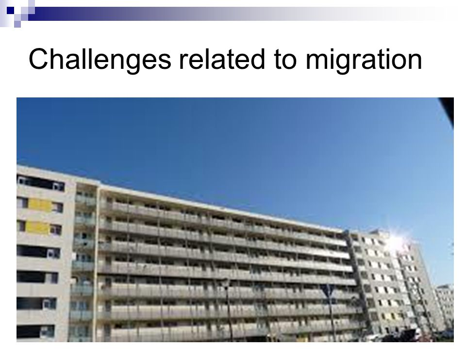 Challenges related to migration Language barrier Less favourable housing conditions, more overpopulated, «ghettos» in the suburbs surrondings urban centers Unemployment, unskilled jobs, no orientation to fight against discrimination in the labor market,no positive discrimination no employment quotas