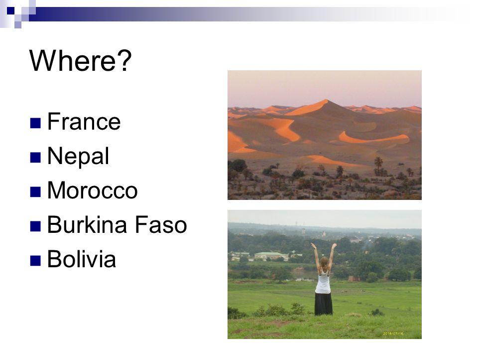 Where? France Nepal Morocco Burkina Faso Bolivia