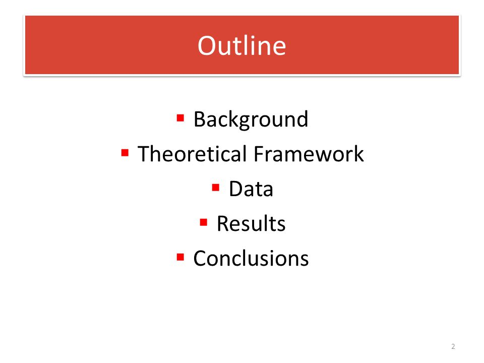  Background  Theoretical Framework  Data  Results  Conclusions Outline 2