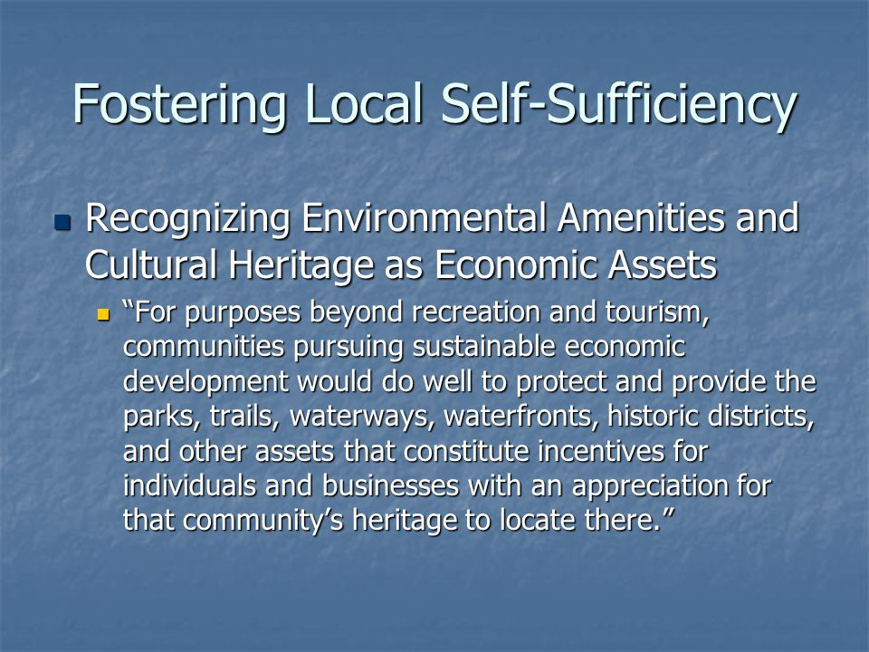 Fostering Local Self-Sufficiency Recognizing Environmental Amenities and Cultural Heritage as Economic Assets Recognizing Environmental Amenities and