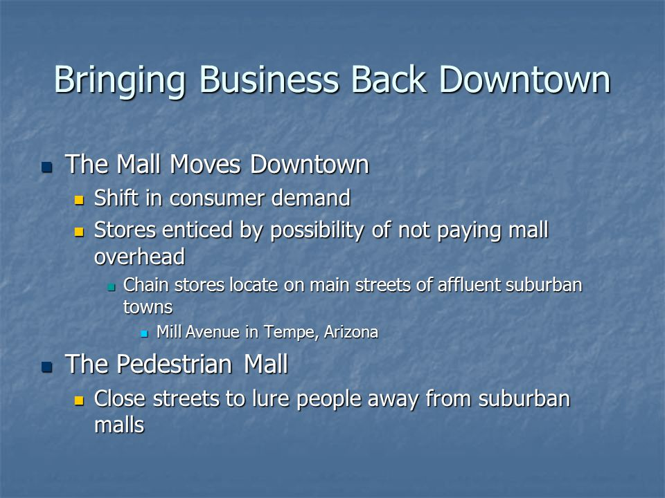 Bringing Business Back Downtown The Mall Moves Downtown The Mall Moves Downtown Shift in consumer demand Shift in consumer demand Stores enticed by po