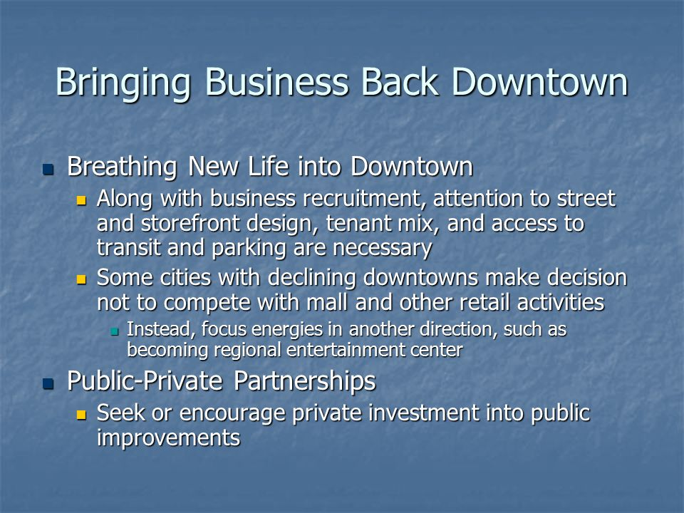 Bringing Business Back Downtown Breathing New Life into Downtown Breathing New Life into Downtown Along with business recruitment, attention to street