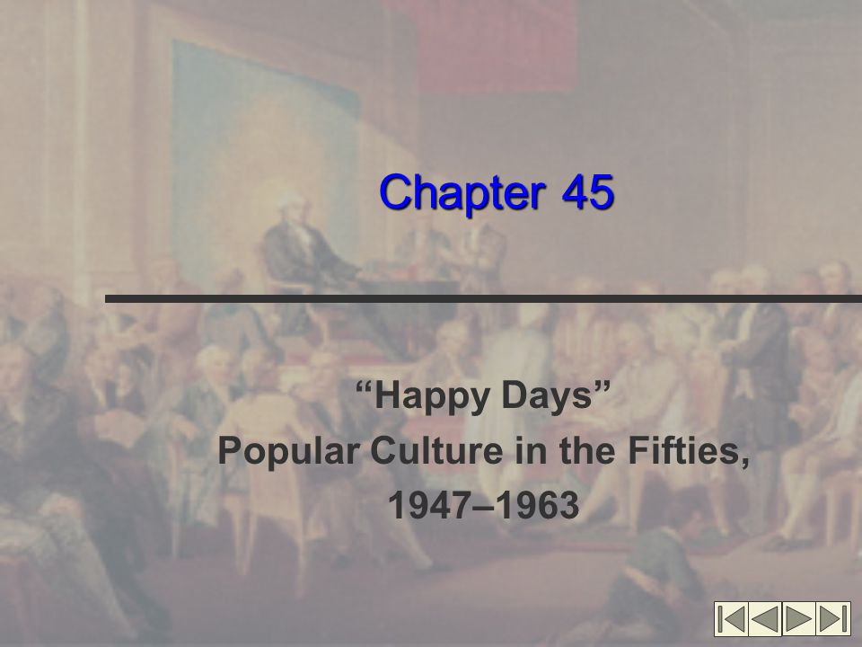 Chapter 45 Happy Days Popular Culture in the Fifties, 1947–1963