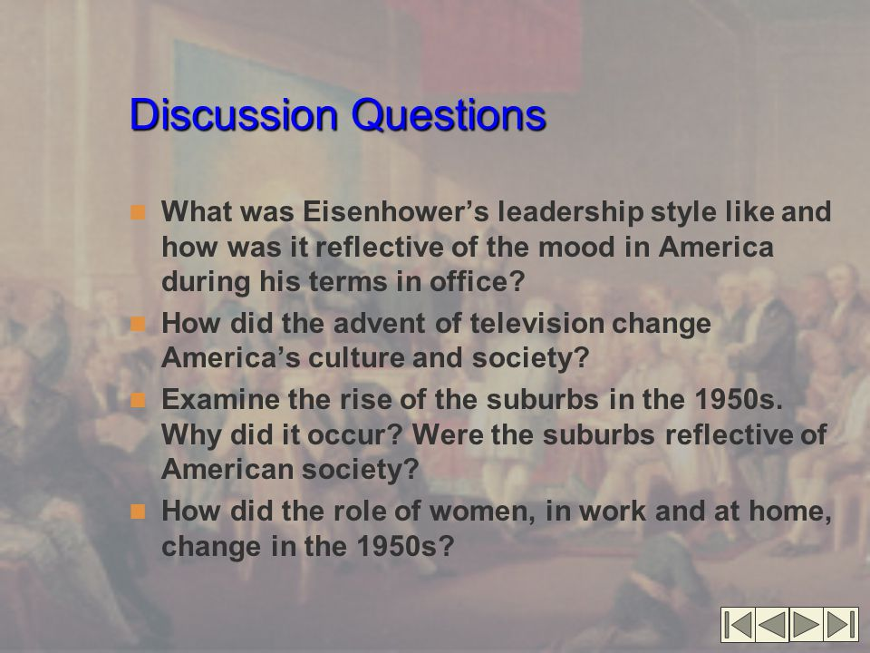 Discussion Questions What was Eisenhower's leadership style like and how was it reflective of the mood in America during his terms in office.