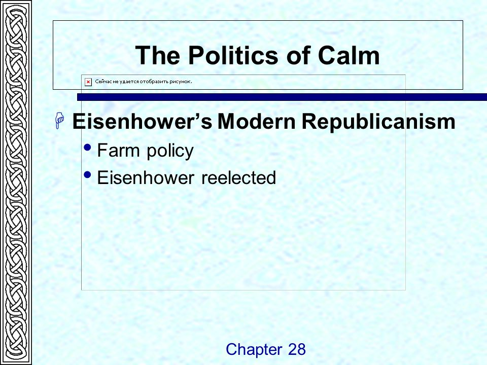 The Politics of Calm  Eisenhower's Modern Republicanism  Farm policy  Eisenhower reelected Chapter 28