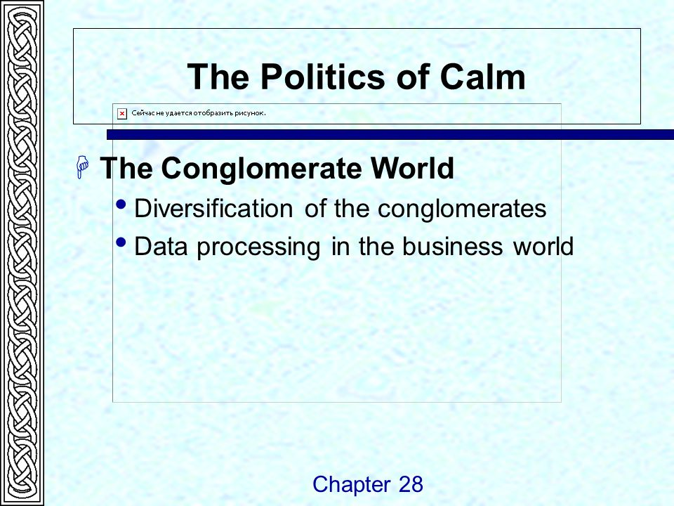 The Politics of Calm  The Conglomerate World  Diversification of the conglomerates  Data processing in the business world Chapter 28
