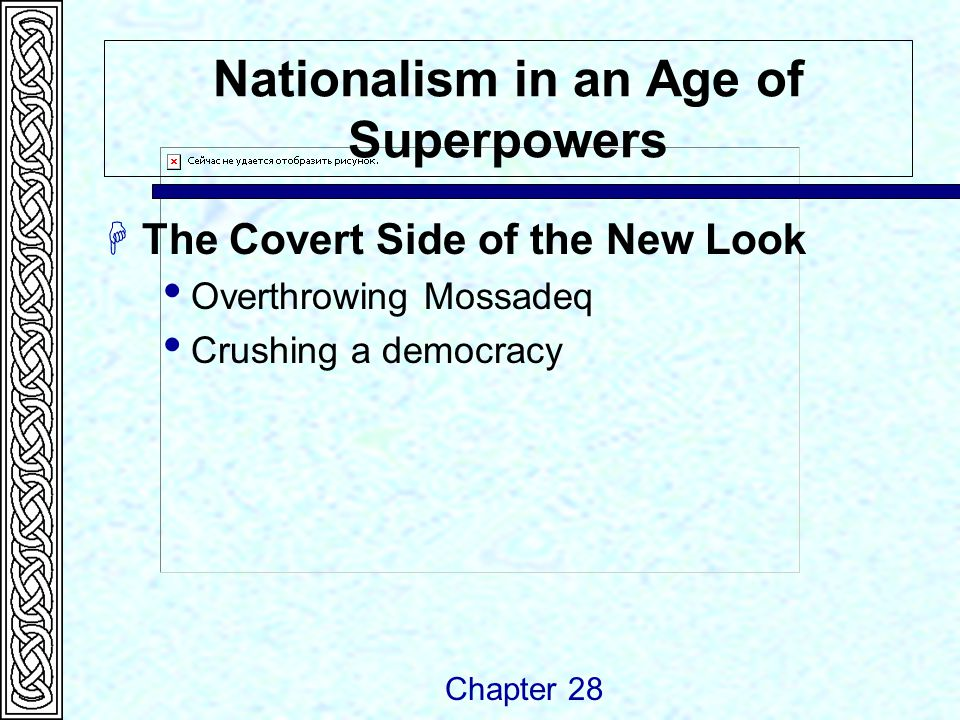 Nationalism in an Age of Superpowers  The Covert Side of the New Look  Overthrowing Mossadeq  Crushing a democracy Chapter 28