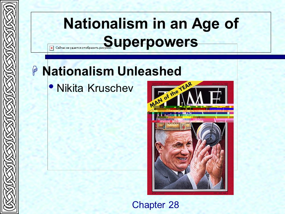 Nationalism in an Age of Superpowers  Nationalism Unleashed  Nikita Kruschev Chapter 28