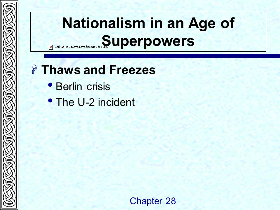Nationalism in an Age of Superpowers  Thaws and Freezes  Berlin crisis  The U-2 incident Chapter 28