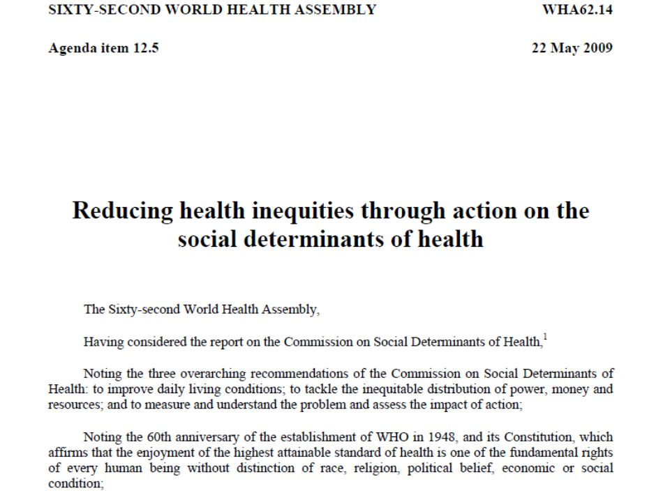 11   Social Determinants of Health, 17 May 2010 WHO Streams of Work Intersectoral action/ health in all policies Addressing social determinants in public health programmes Measuring health inequities and monitoring impact of policies on inequities