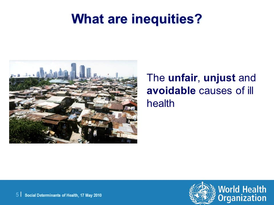 5 |5 | Social Determinants of Health, 17 May 2010 What are inequities.