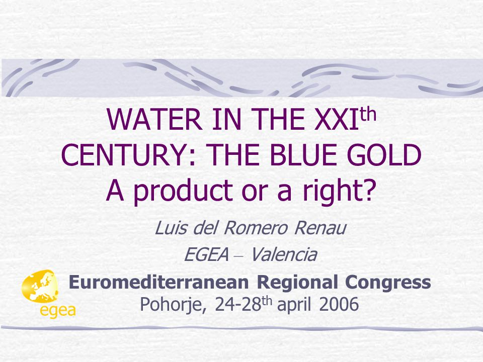 WATER IN THE XXI th CENTURY: THE BLUE GOLD A product or a right.