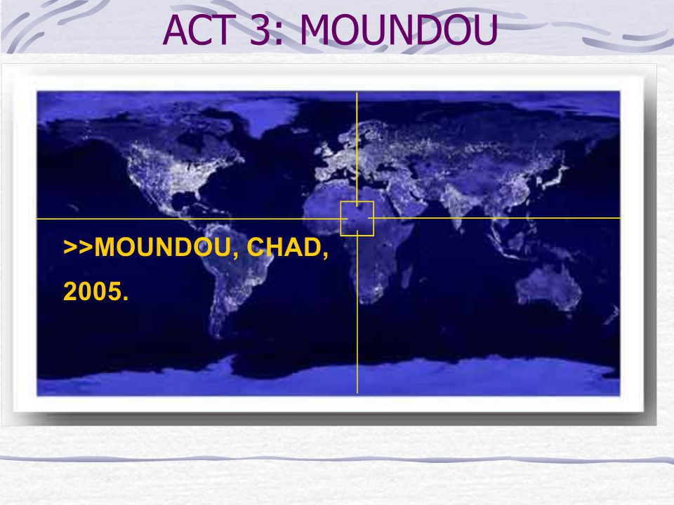ACT 3: MOUNDOU >>MOUNDOU, CHAD, 2005.