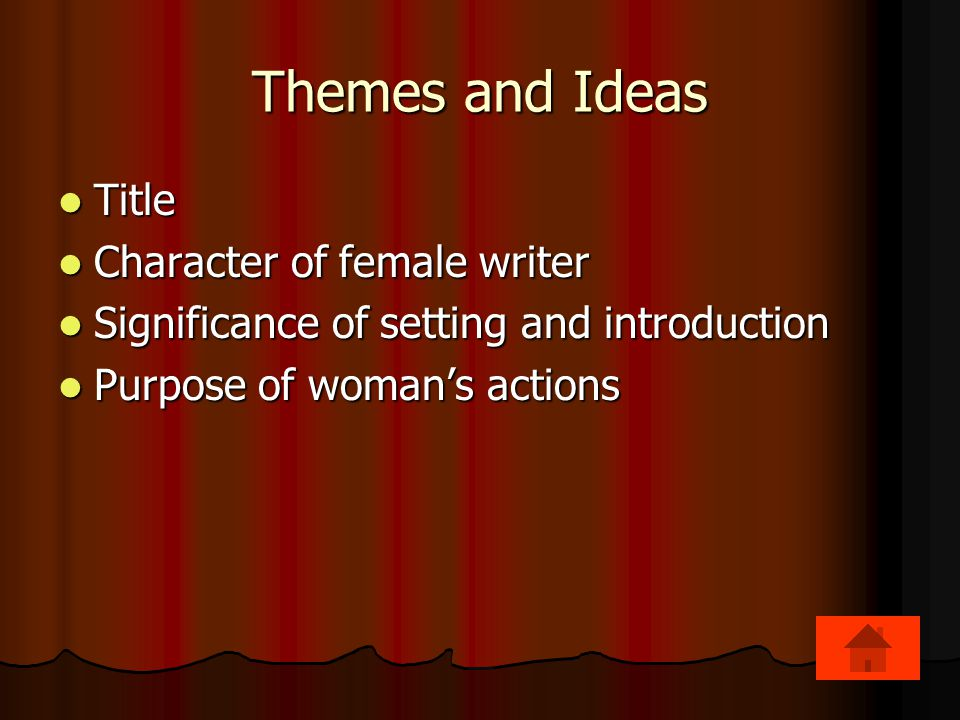 Themes and Ideas Title Title Character of female writer Character of female writer Significance of setting and introduction Significance of setting and introduction Purpose of woman's actions Purpose of woman's actions