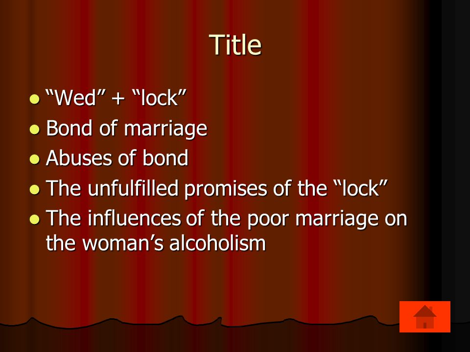 "Title ""Wed"" + ""lock"" ""Wed"" + ""lock"" Bond of marriage Bond of marriage Abuses of bond Abuses of bond The unfulfilled promises of the ""lock"" The unfulfi"